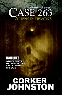 CASE 263: Aliens & Demons: An Incredible True Story