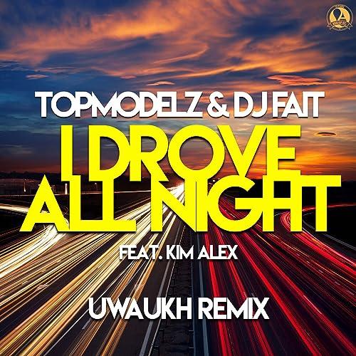 Topmodelz & DJ Fait - I Drove All Night (Uwaukh Remix)