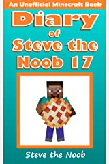 Diary of Steve the Noob 17 (An Unofficial Minecraft Book) (Diary of Steve the Noob Collection) Kindle Edition