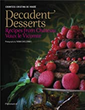 Decadent Desserts: Recipes from Chateau Vaux-le-Vicomte (Langue anglaise)