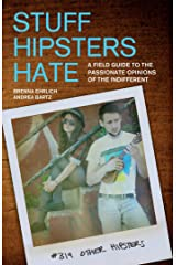 Stuff Hipsters Hate: A Field Guide to the Passionate Opinions of the Indifferent (Day Hike!) Kindle Edition
