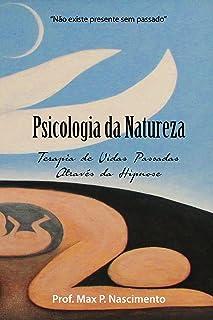 Psicologia da Natureza: Terapia de vidas passadas através da hipnose (Portuguese Edition)