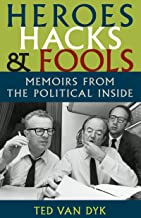 Heroes, Hacks, and Fools: Memoirs from the Political Inside