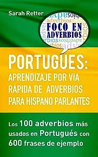 PORTUGUÉS: APRENDIZAJE POR VÍA RÁPIDA DE ADVERBIOS PARA HISPANO PARLANTES: Los 100 adverbios mas usados en portugués con 600 frases de ejemplo. (Spanish Edition)