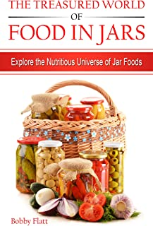 The Treasured World of Food in Jars: Explore the Nutritious Universe of Jar Foods