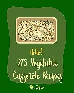 Hello! 275 Vegetable Casserole Recipes: Best Vegetable Casserole Cookbook Ever For Beginners [Vegan Casserole Cookbook, Ground Beef Cookbook, Spaghetti ... Book, Homemade Sausage Cookbook] [Book 1]