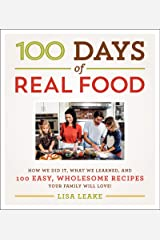 100 Days of Real Food: How We Did It, What We Learned, and 100 Easy, Wholesome Recipes Your Family Will Love (100 Days of Real Food series) Kindle Edition