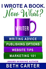 I Wrote A Book. Now What? Kindle Edition