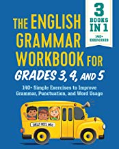 The English Grammar Workbook for Grades 3, 4, and 5: 140+ Simple Exercises to Improve Grammar, Punctuation and Word Usage