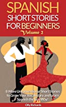 Spanish Short Stories For Beginners Volume 2: 8 More Unconventional Short Stories to Grow Your Vocabulary and Learn Spanish the Fun Way! (Spanish Edition)