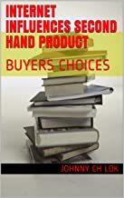 INTERNET INFLUENCES SECOND HAND PRODUCT: BUYERS CHOICES