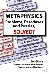 Metaphysics: Problems, Paradoxes, and Puzzles, Solved? Kindle Edition