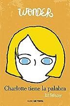 Wonder. Charlotte tiene la palabra (Spanish Edition)