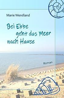 Bei Ebbe geht das Meer nach Hause (German Edition)
