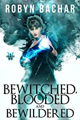 Bewitched, Blooded and Bewildered (Bad Witch Book 3) Kindle Edition