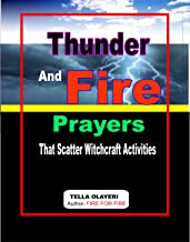 Thunder and Fire Prayers That Scatter Witchcraft Activities: Powerful Prayers in the War Room