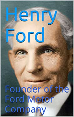 Henry Ford: Founder of the Ford Motor Company