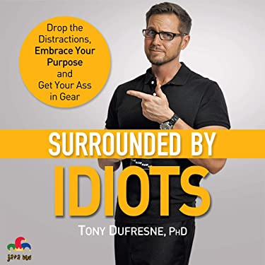 Surrounded by Idiots: Drop the Distractions, Embrace Your Purpose, and Get Your Ass in Gear