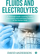 Fluids and Electrolytes: A Thorough Guide covering Fluids, Electrolytes and Acid-Base Balance of the Human Body PDF
