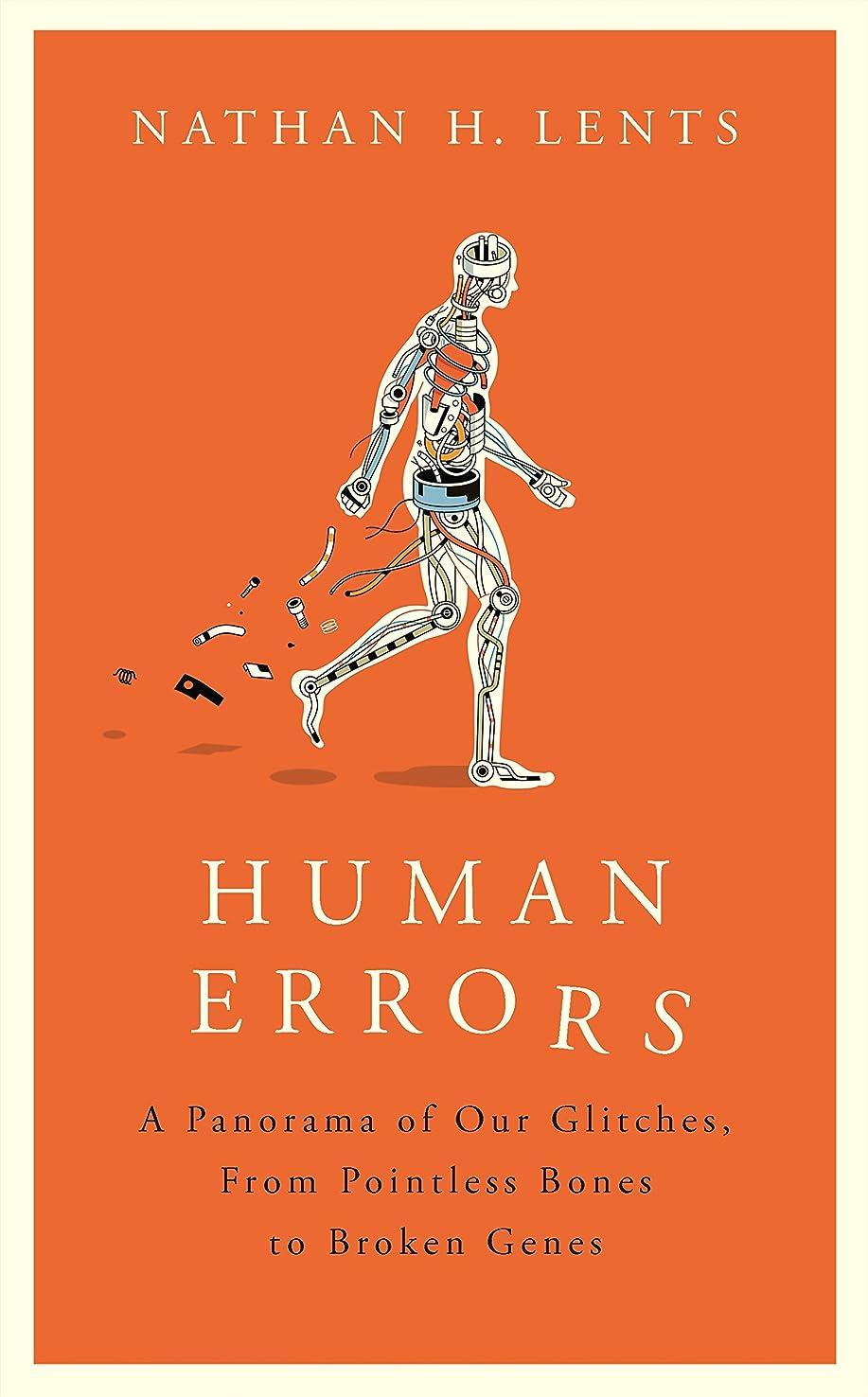 犯罪ぶどう合併症Human Errors: A Panorama of Our Glitches, From Pointless Bones to Broken Genes (English Edition)