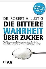 Die bittere Wahrheit über Zucker: Wie Übergewicht, Diabetes und andere chronische Krankheiten entstehen und wie wir sie besiegen können (German Edition) Formato Kindle