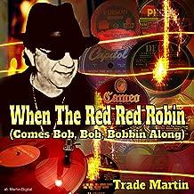 red red robin comes bob bob bobbin along