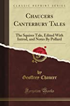 Chaucer's Canterbury Tales: The Squire's Tale, Edited With Introd, and Notes By Pollard (Classic Reprint)