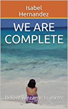 We Are Complete: Before we came to earth!