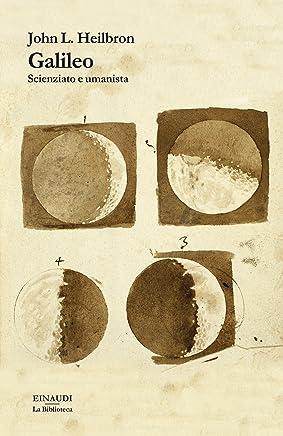 Galileo: Scienziato e umanista (La biblioteca Vol. 5)