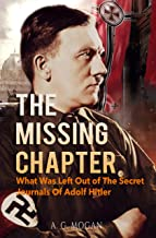 The Missing Chapter: What Was Left Out of The Secret Journals Of Adolf Hitler