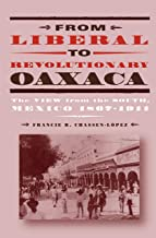 From Liberal to Revolutionary Oaxaca: The View from the South, Mexico 1867–1911