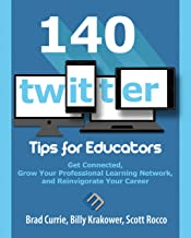 140 Twitter Tips for Educators: Get Connected, Grow Your Professional Learning Network, and Reinvigorate Your Career