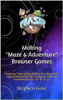 "Making ""Maze & Adventure"" Browser Games: Creating ""Interactive Fiction & Labyrinths"" Game Mechanics for Phaser.js Gaming Frameworks v3.16+ & v2.x.x (Making Browser Games Book 3)"