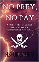 No Prey, No Pay: A Tale of Pirates, Ancient Treasure, and the Destruction of Port Royal