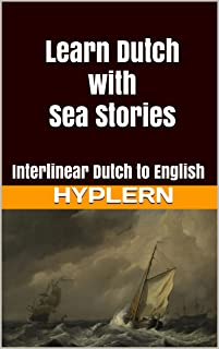 Learn Dutch with Sea Stories: Interlinear Dutch to English (Learn Dutch with Interlinear Stories for Beginners and Advance...