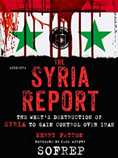 The Syria Report: The West's Destruction of Syria to Gain Control Over Iran (SOFREP) (English Edition)