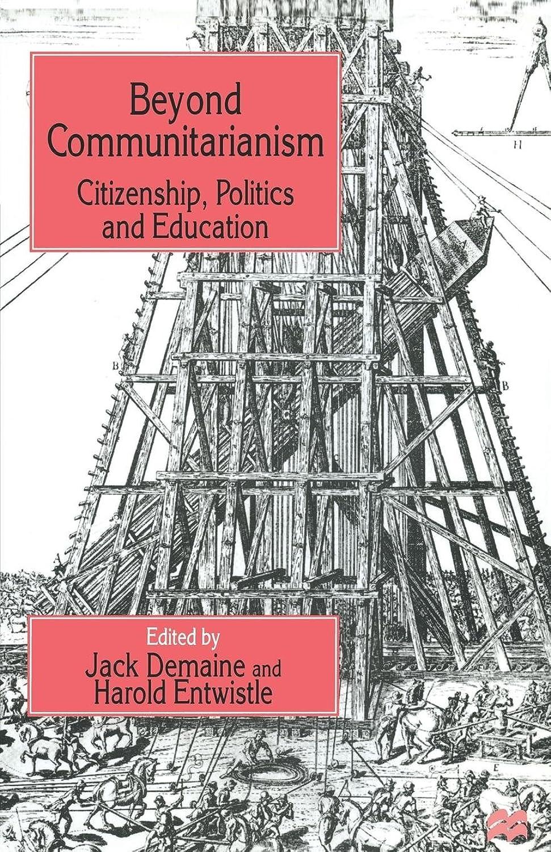 Beyond Communitarianism: Citizenship, Politics and Education