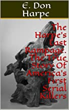 The Harpe's Last Rampage. The True Story Of America's First Serial Killers