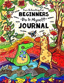Fun-Schooling for Beginners - Do-It-Myself Journal: Letters, Numbers, Animals, Coloring, Tracing, Mazes, Logic and Drawing (Full-Sized Activity Book for Preschool & Kindergarten) (Volume 1)