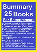Summary and Analysis 25 Books For Entrepreneurs : The Steve Jobs Way, Screw it, Let's do it,  Rich Dad, Poor Dad, The Lean Startup, The Millonaire Fastlane, The 4-hour Workweek, Zero to One, ...