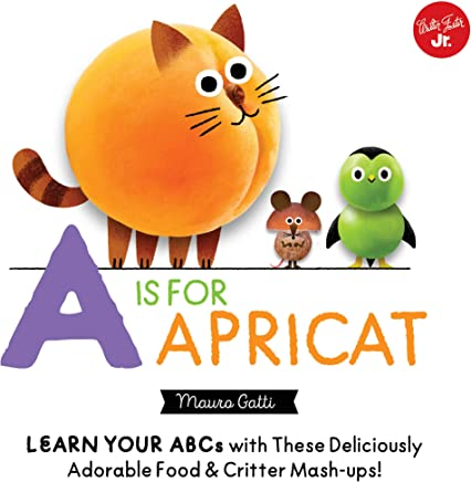 A is for Apricat (Little Concepts): Learn Your ABCs with These Deliciously Adorable Food & Critter Mash-Ups!