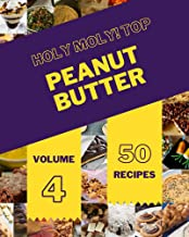 Holy Moly! Top 50 Peanut Butter Recipes Volume 4: From The Peanut Butter Cookbook To The Table (English Edition)