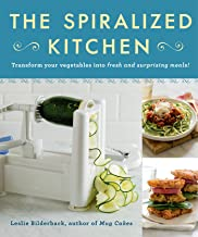 The Spiralized Kitchen: Transform Your Vegetables into Fresh and Surprising Meals