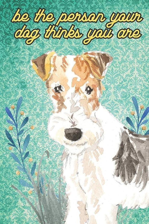 従事する祝福するメーターBe The Person Your Dog Thinks You Are: Fox Terrier Pet Dog Funny Notebook and Journal. Hilarious Gag Book For School Home Office Note Taking, Drawing, Sketching, Notes or Daily Planner