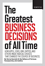 Fortune The Greatest Business Decisions of All Time: How Apple, Ford, IBM, Zappos, and others made radical choices that ch...