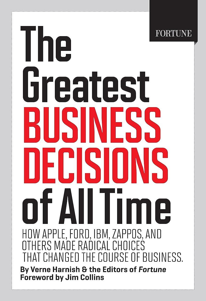 子陸軍病気だと思うFortune The Greatest Business Decisions of All Time: How Apple, Ford, IBM, Zappos, and others made radical choices that changed the course of business. (English Edition)