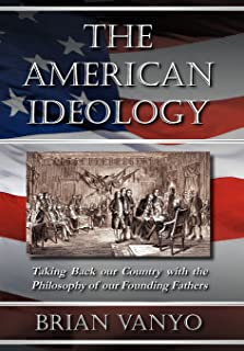 The American Ideology: Taking Back our Country with the Philosophy of our Founding Fathers