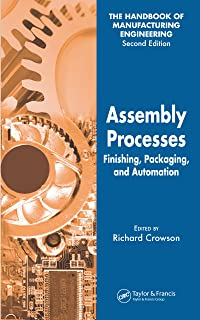 Assembly Processes: Finishing, Packaging, and Automation (Handbook of Manufacturing Engineering, Second Edition)