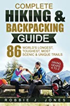 Complete Hiking & Backpacking Guide: Best Hiking Gears A to Z - 86 World's Longest. Toughest, Most Scenic & Unique Trails