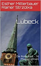 LГјbeck: Die Rote Stadt - 74 Photographien (German Edition)